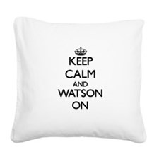 Keep Calm and Watson ON Square Canvas Pillow