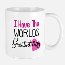 I Have The World's Greatest Dad Mugs