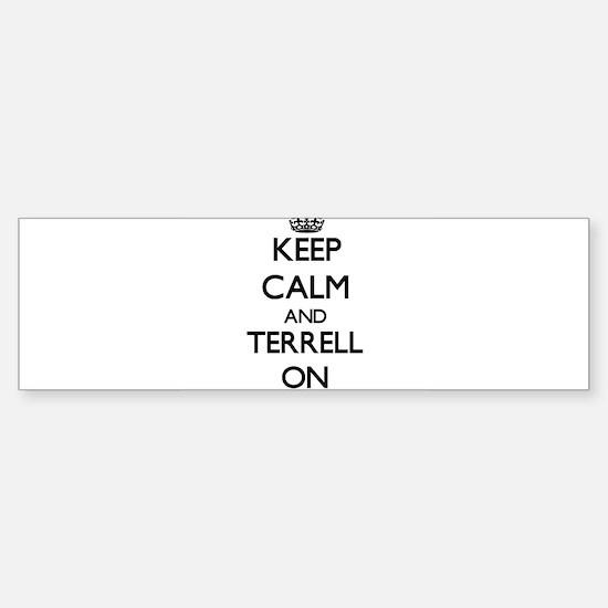 Keep Calm and Terrell ON Bumper Bumper Bumper Sticker