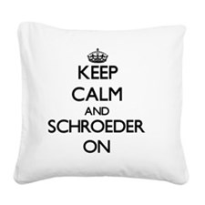 Keep Calm and Schroeder ON Square Canvas Pillow