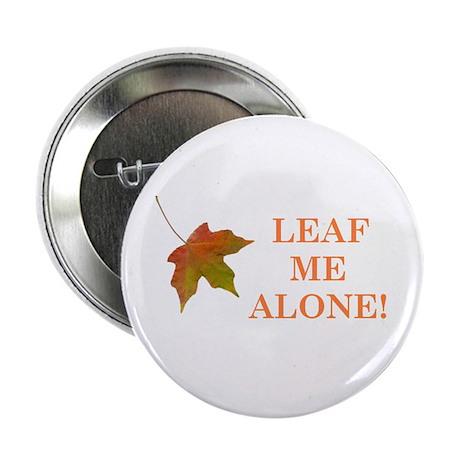 LEAF ME ALONE Button