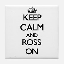 Keep Calm and Ross ON Tile Coaster