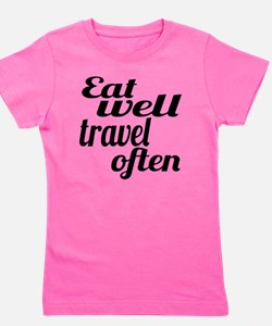 eat well travel often Girl's Tee