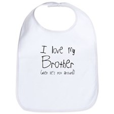I love my brother when he's not around Bib