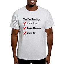 Kick Ass Take Names Turn 47 T-Shirt