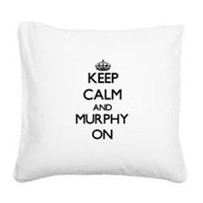 Keep Calm and Murphy ON Square Canvas Pillow