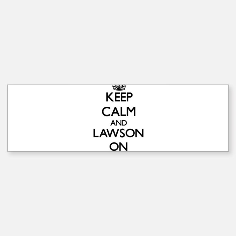 Keep Calm and Lawson ON Bumper Bumper Bumper Sticker