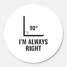 I'm Always Right Round Car Magnet