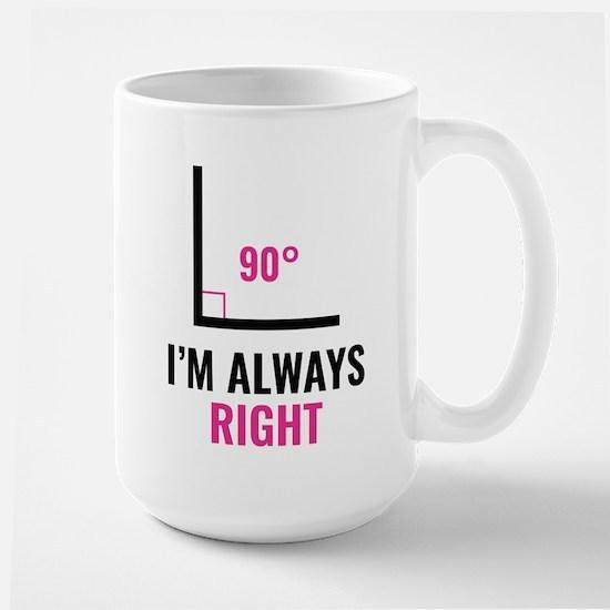I'm Always Right Large Mug