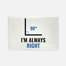 I'm Always Right Rectangle Magnet