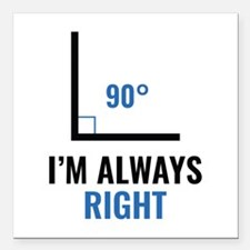 "I'm Always Right Square Car Magnet 3"" x 3"""
