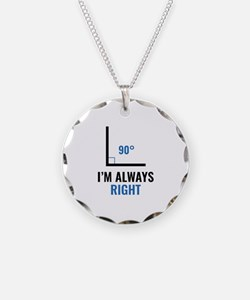 I'm Always Right Necklace Circle Charm