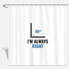 I'm Always Right Shower Curtain