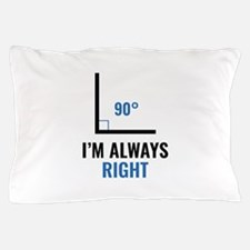 I'm Always Right Pillow Case