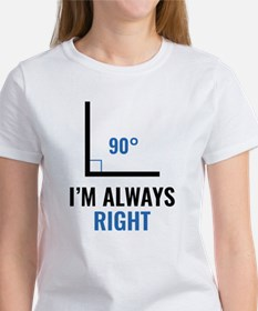 I'm Always Right Women's T-Shirt