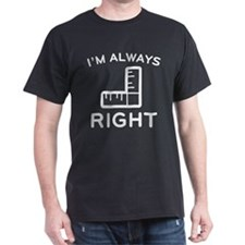 I'm Always Right T-Shirt