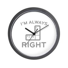 I'm Always Right Wall Clock