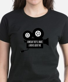Someday They'll Make a Movie About Me T-Shirt
