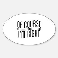 Of Course I'm Right Sticker (Oval)