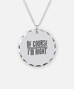 Of Course I'm Right Necklace Circle Charm