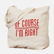 Of Course I'm Right Tote Bag