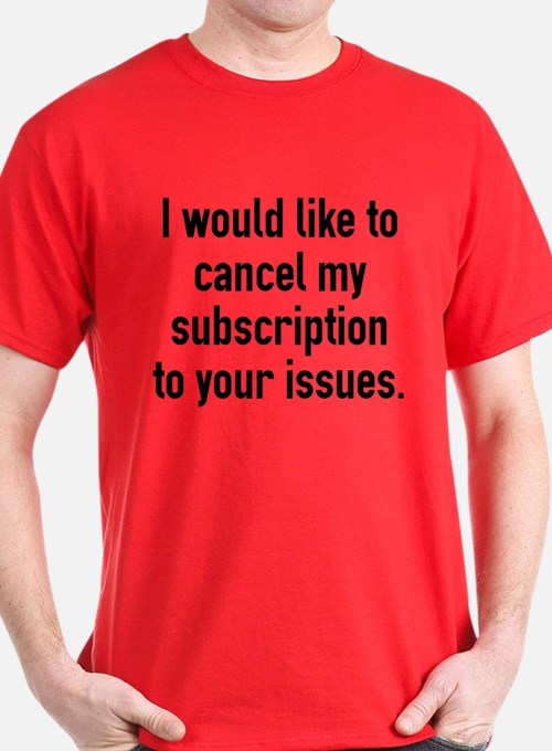 Cancel My Subscription T-Shirt