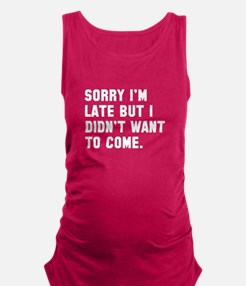 Sorry I'm Late Maternity Tank Top
