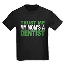 Trust Me My Moms A Dentist T-Shirt