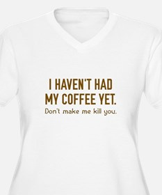 I Haven't Had My Coffee Yet T-Shirt