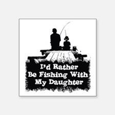"""Fishing With  My Daughter Square Sticker 3"""" x 3"""""""