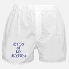 Let Go or Be Dragged Boxer Shorts