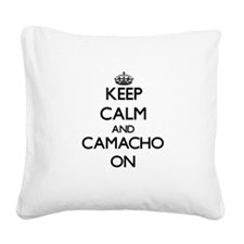 Keep Calm and Camacho ON Square Canvas Pillow
