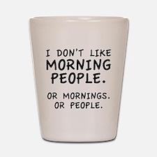 I Don't Like Morning People Shot Glass