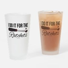 I Do It For the Ratchets Drinking Glass
