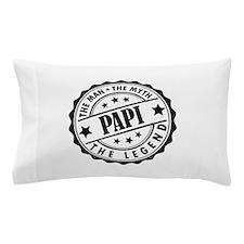 Papi - The Man The Myth The Legend Pillow Case