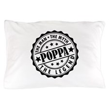 Poppa - The Man The Myth The Legend Pillow Case
