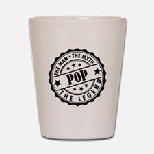 Pop - The Man The Myth The Legend Shot Glass