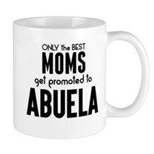 BEST MOMS GET PROMOTED TO ABUELA Mugs