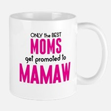 BEST MOMS GET PROMOTED TO MAMAW Mugs