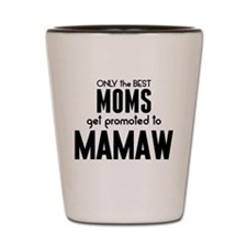 BEST MOMS GET PROMOTED TO MAMAW Shot Glass