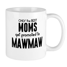BEST MOMS GET PROMOTED TO MAWMAW Mugs