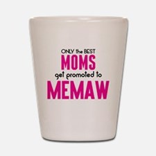 BEST MOMS GET PROMOTED TO MEMAW Shot Glass