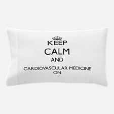 Keep Calm and Cardiovascular Medicine Pillow Case
