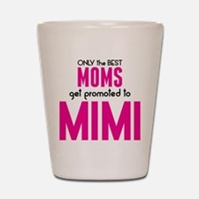 BEST MOMS GET PROMOTED TO MIMI Shot Glass