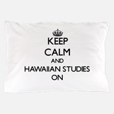 Keep Calm and Hawaiian Studies ON Pillow Case