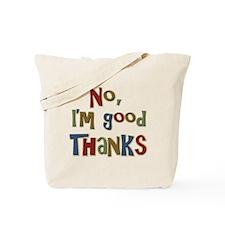 Funny Saying No, I'm Good Thanks Tote Bag