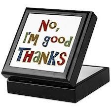 Funny Saying No, I'm Good Thanks Keepsake Box
