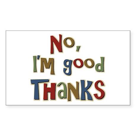 Funny Saying No, I'm Good Thanks Sticker (Rectangu