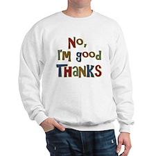 Funny Saying No, I'm Good Thanks Sweatshirt