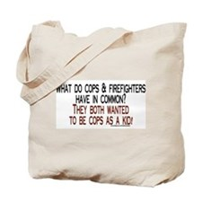 What do cops & firefighters h Tote Bag
